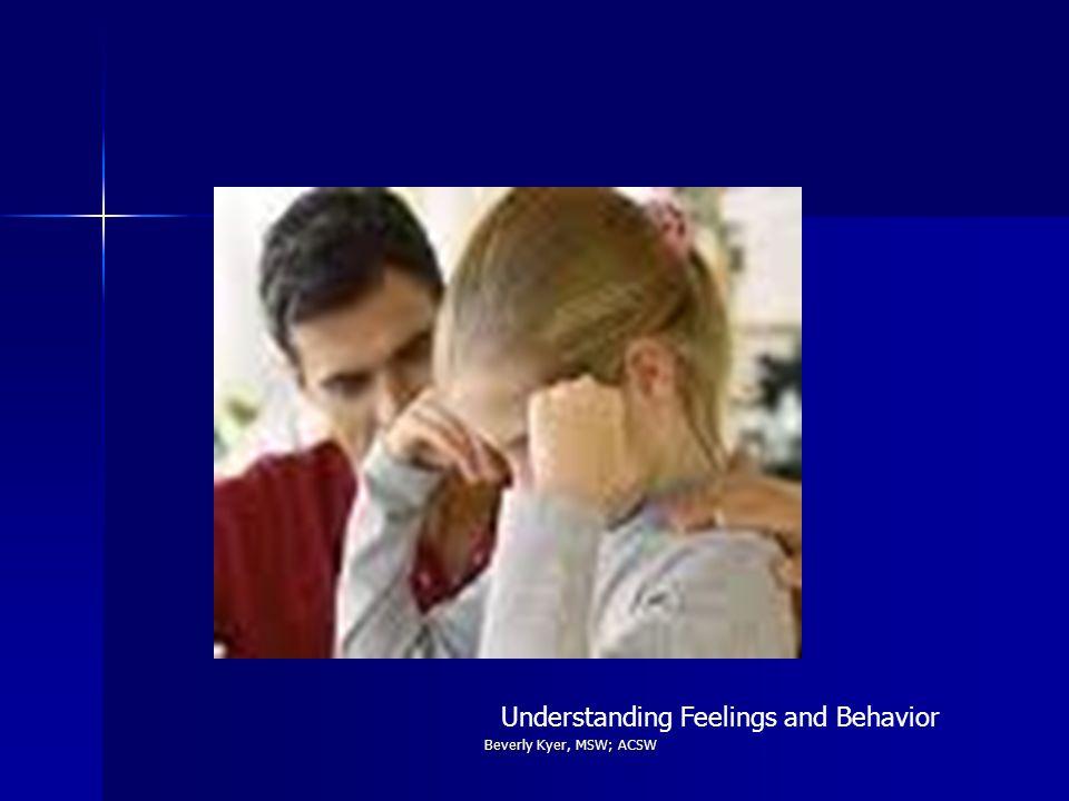 Beverly Kyer, MSW; ACSW Understanding Feelings and Behavior