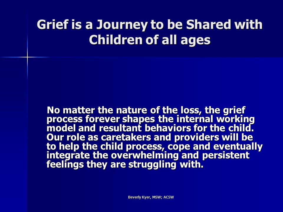 Beverly Kyer, MSW; ACSW To Support the Grief Journey of Others, Recognize Our Own.