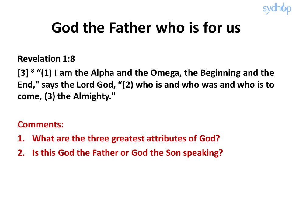 """God the Father who is for us Revelation 1:8 [3] 8 """"(1) I am the Alpha and the Omega, the Beginning and the End,"""