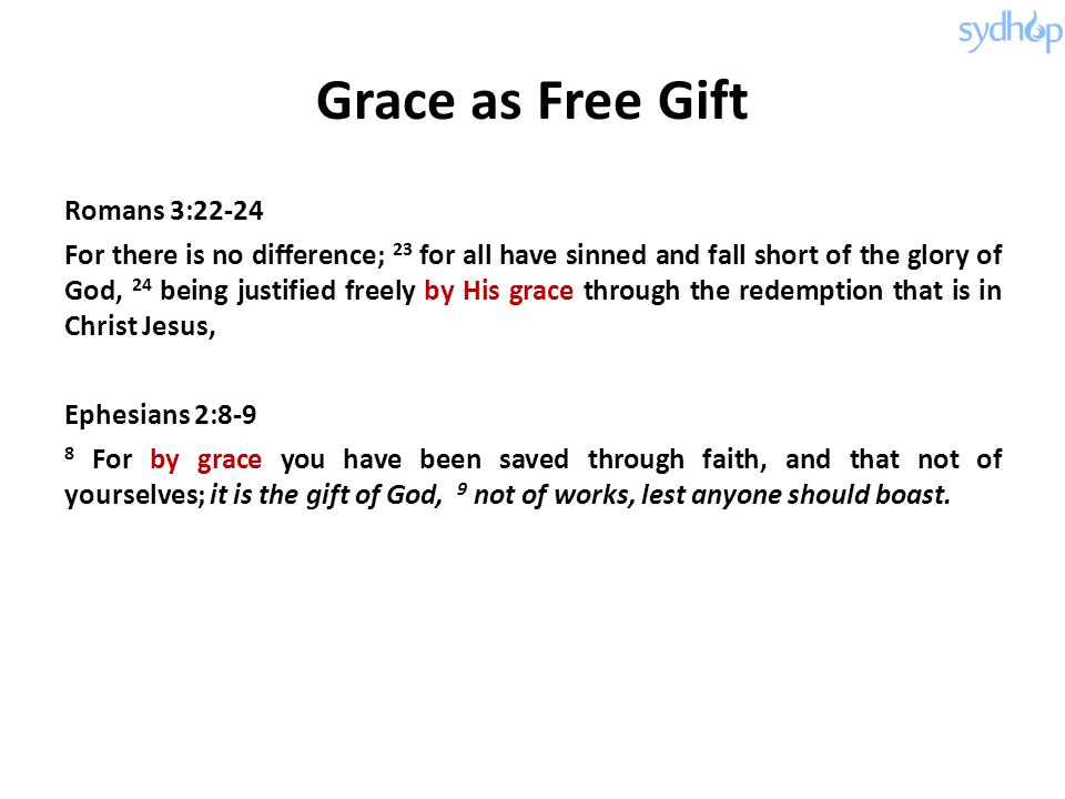 Grace as Free Gift Romans 3:22-24 For there is no difference; 23 for all have sinned and fall short of the glory of God, 24 being justified freely by