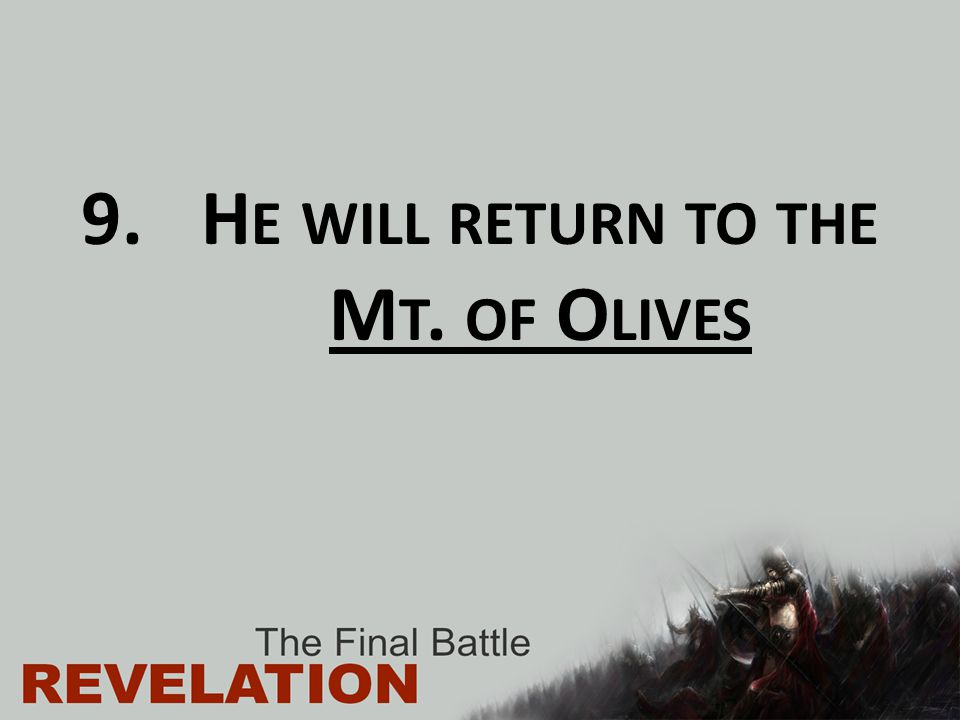 9.H E WILL RETURN TO THE M T. OF O LIVES