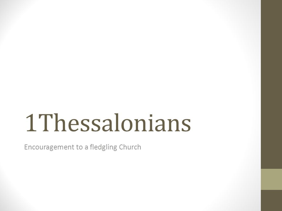 1Thessalonians Encouragement to a fledgling Church