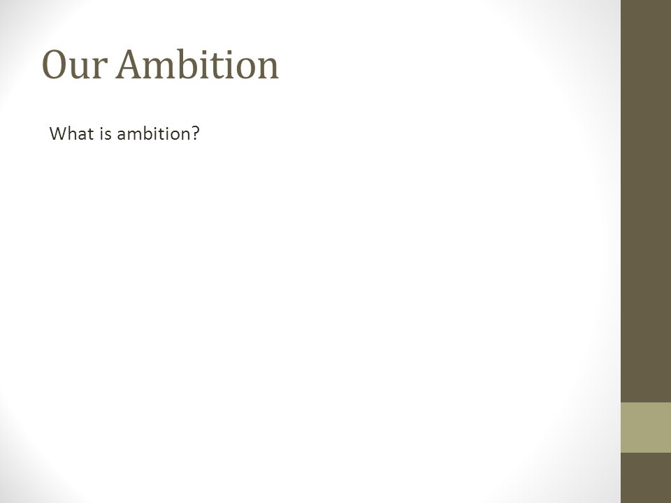 Our Ambition What is ambition