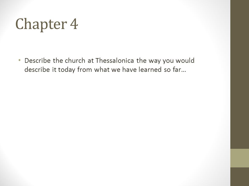 Chapter 4 Describe the church at Thessalonica the way you would describe it today from what we have learned so far…