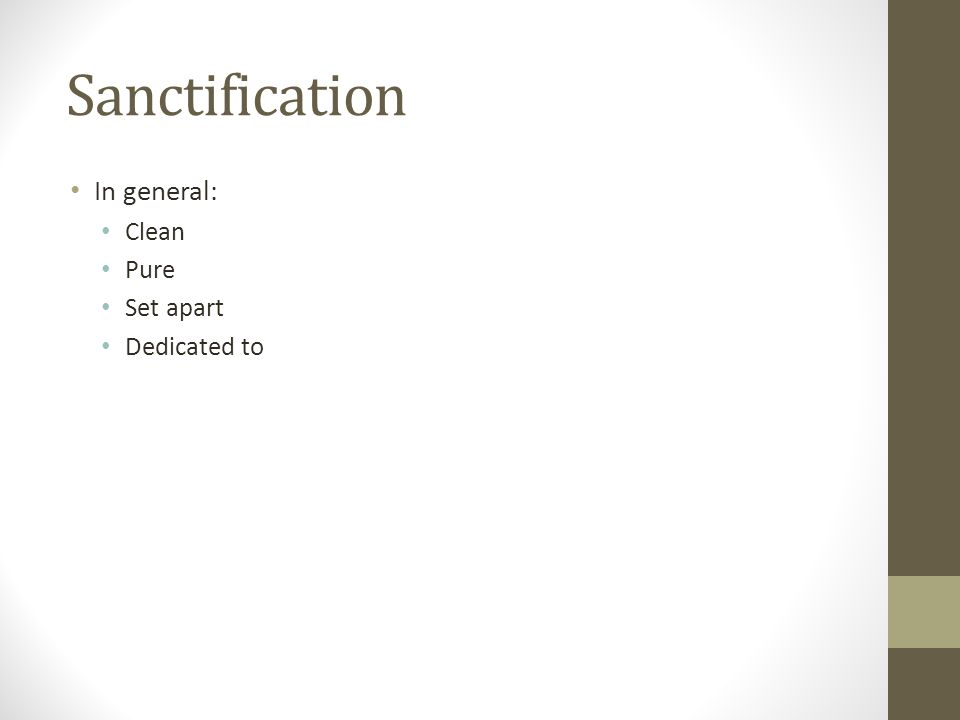 Sanctification In general: Clean Pure Set apart Dedicated to