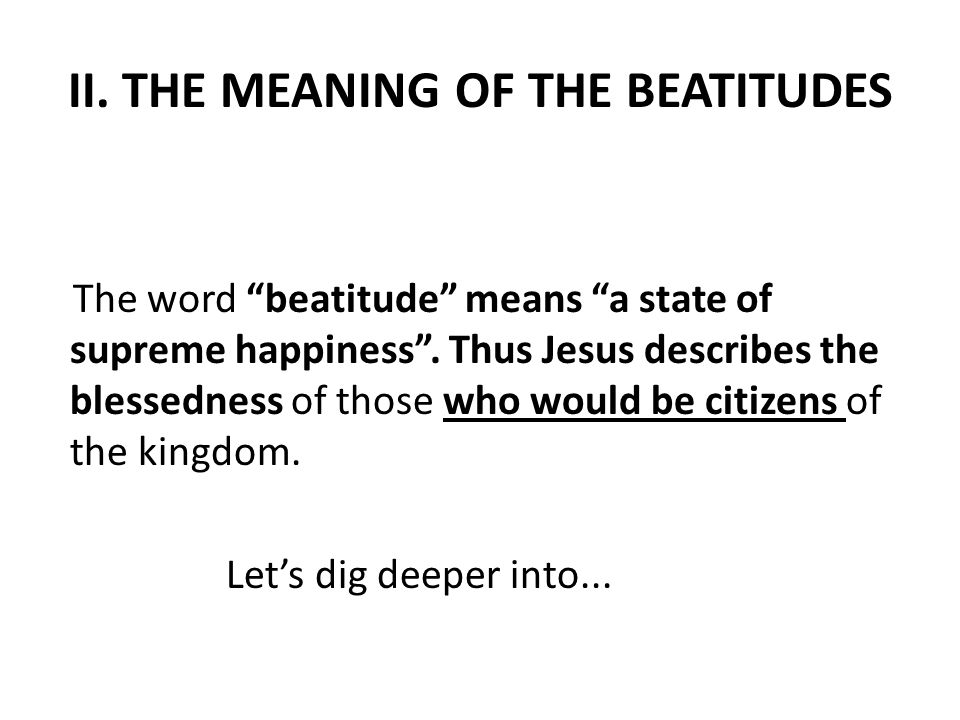 III.THE APPLICATION OF THE BEATITUDES A. THE BEATITUDES ARE NOT MULTIPLE CHOICE...