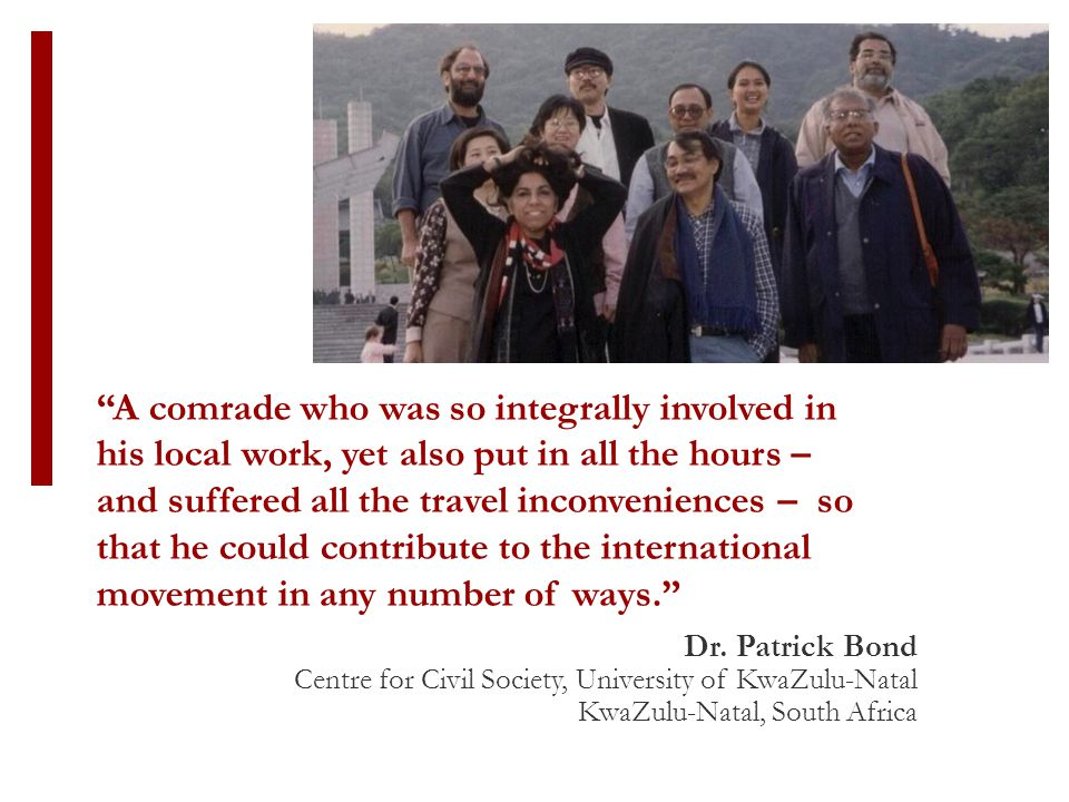 A comrade who was so integrally involved in his local work, yet also put in all the hours – and suffered all the travel inconveniences – so that he could contribute to the international movement in any number of ways. Dr.