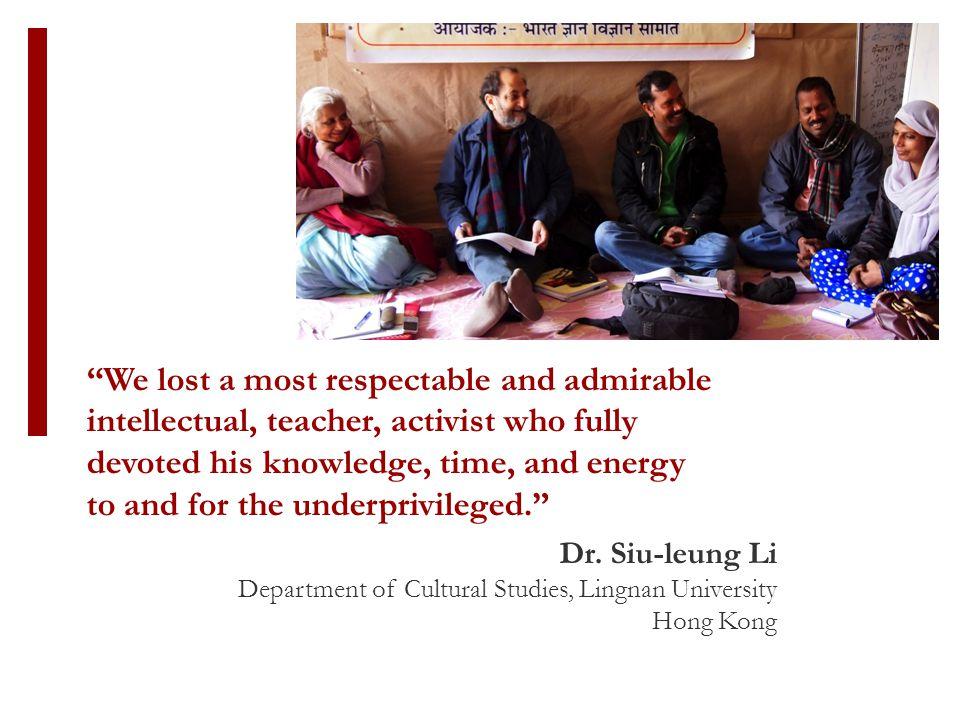 "Dr. Siu-leung Li Department of Cultural Studies, Lingnan University Hong Kong ""We lost a most respectable and admirable intellectual, teacher, activis"
