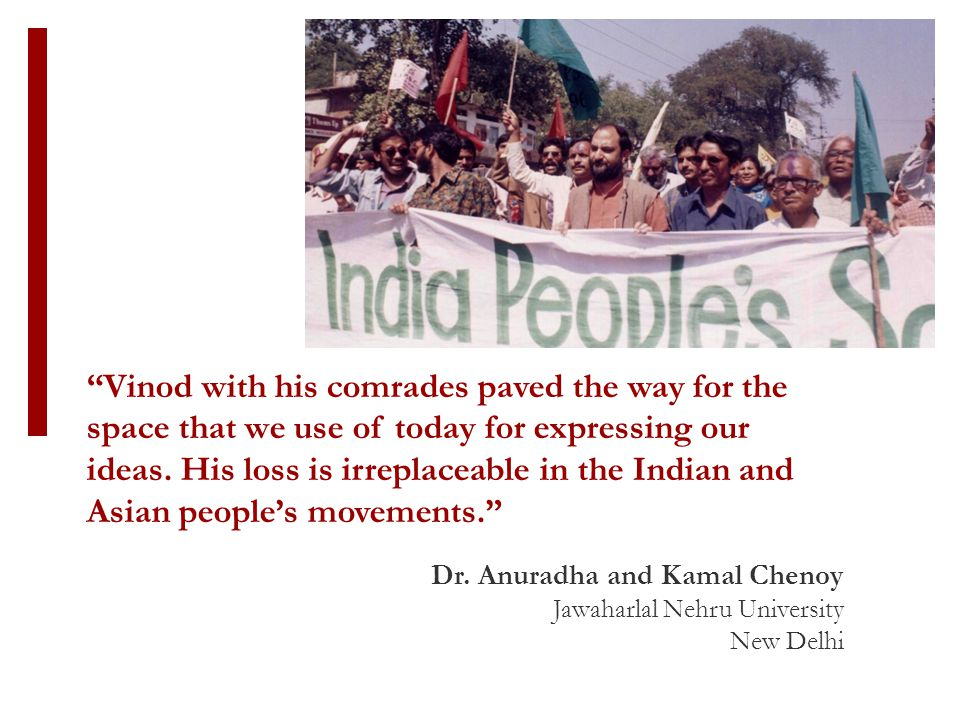 """Dr. Anuradha and Kamal Chenoy Jawaharlal Nehru University New Delhi """"Vinod with his comrades paved the way for the space that we use of today for expr"""