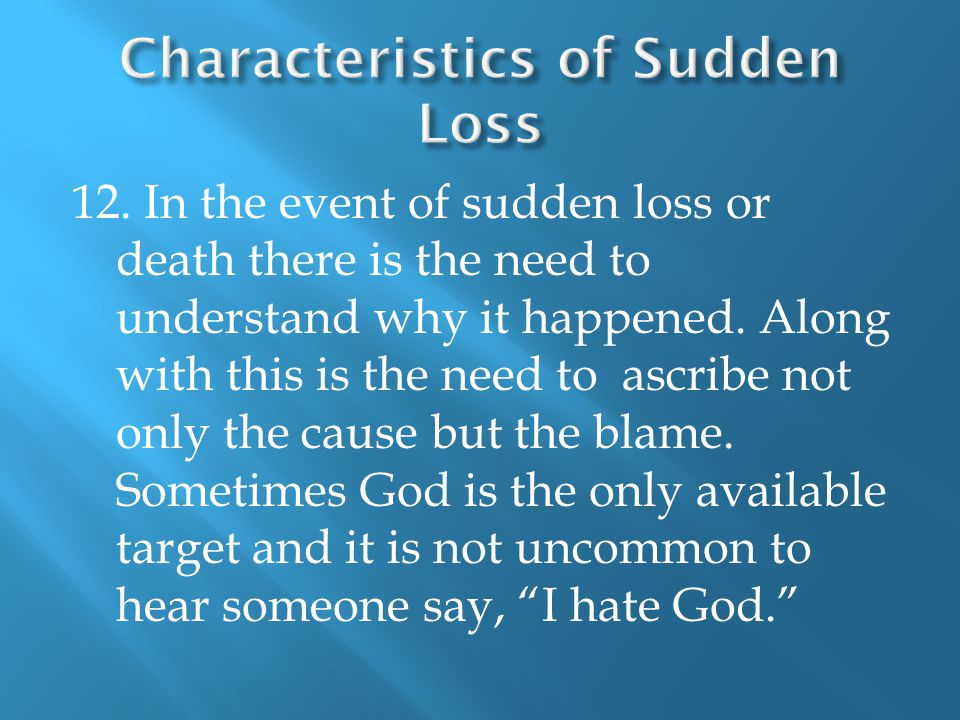 12. In the event of sudden loss or death there is the need to understand why it happened.