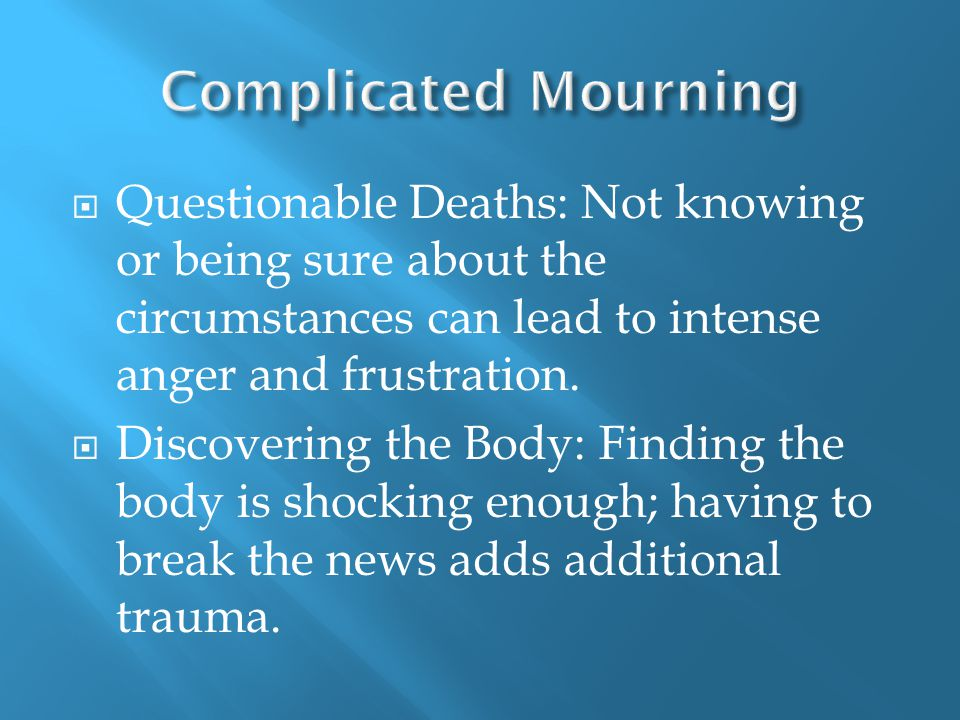 Questionable Deaths: Not knowing or being sure about the circumstances can lead to intense anger and frustration.
