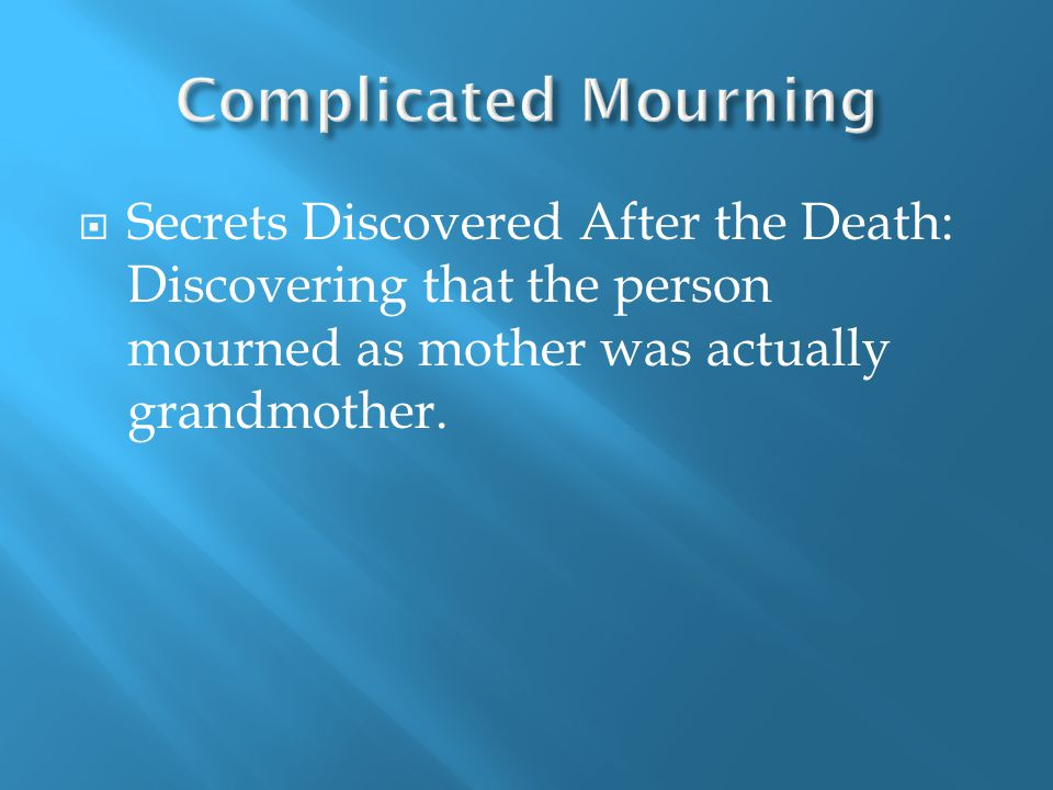  Secrets Discovered After the Death: Discovering that the person mourned as mother was actually grandmother.