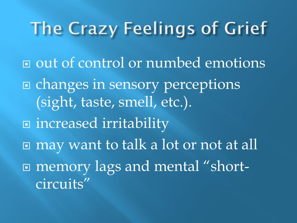  out of control or numbed emotions  changes in sensory perceptions (sight, taste, smell, etc.).