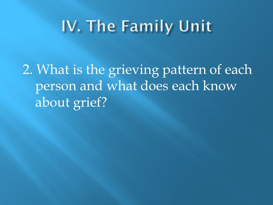2. What is the grieving pattern of each person and what does each know about grief