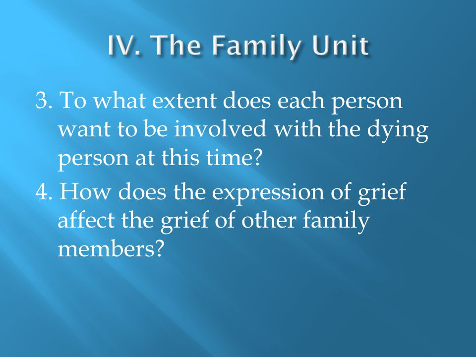 3. To what extent does each person want to be involved with the dying person at this time.