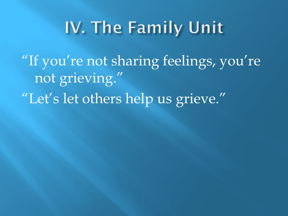 If you're not sharing feelings, you're not grieving. Let's let others help us grieve.