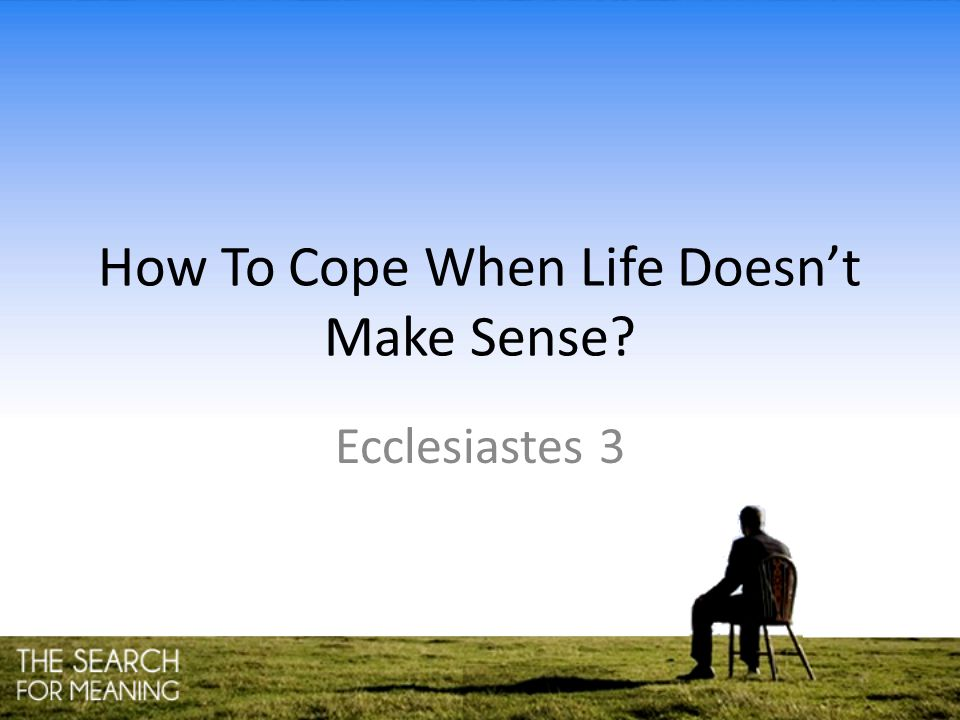 How To Cope When Life Doesn't Make Sense? Ecclesiastes 3
