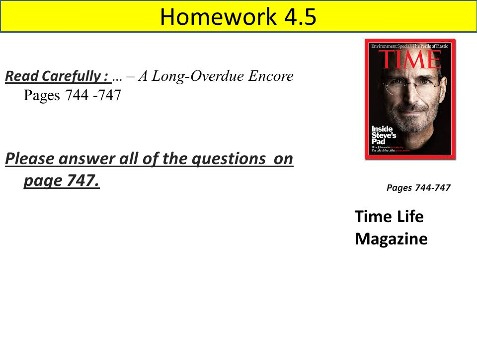 Homework 4.5 Pages 744-747 Time Life Magazine Read Carefully : … – A Long-Overdue Encore Pages 744 -747 Please answer all of the questions on page 747.