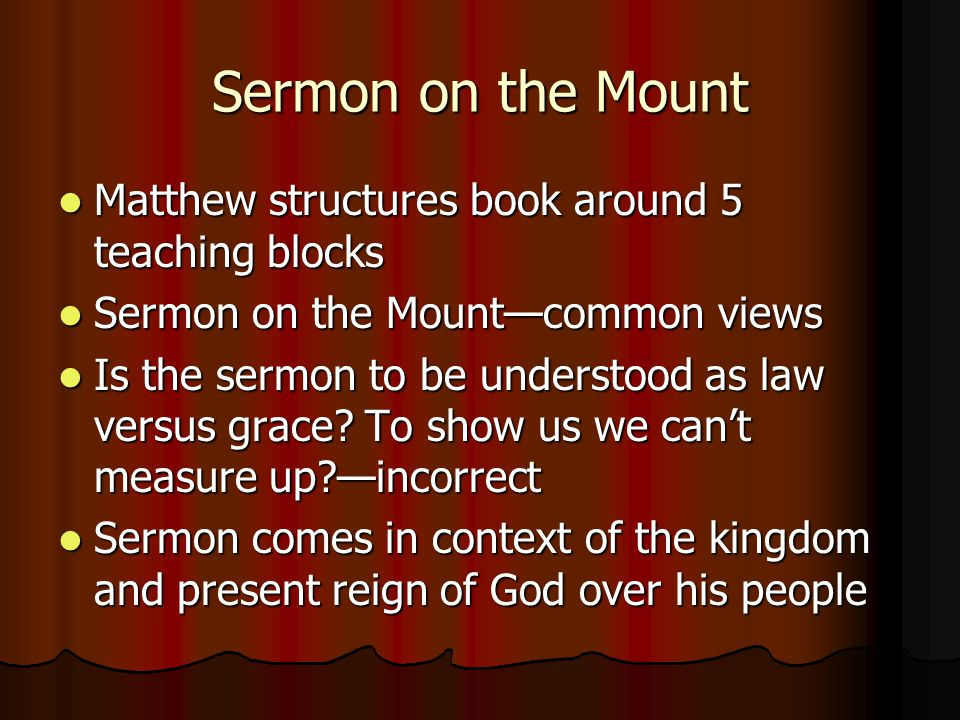 Sermon on the Mount Matthew structures book around 5 teaching blocks Matthew structures book around 5 teaching blocks Sermon on the Mount—common views Sermon on the Mount—common views Is the sermon to be understood as law versus grace.