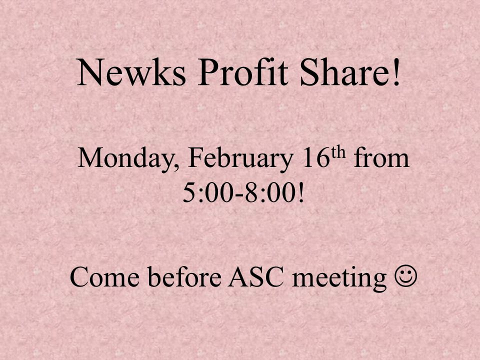 Newks Profit Share! Monday, February 16 th from 5:00-8:00! Come before ASC meeting