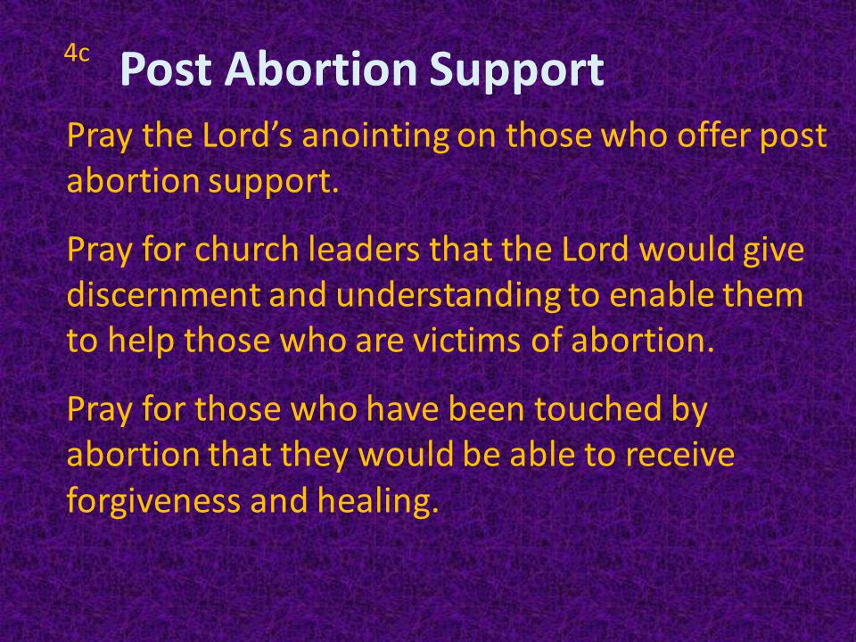 4c Pray the Lord's anointing on those who offer post abortion support.