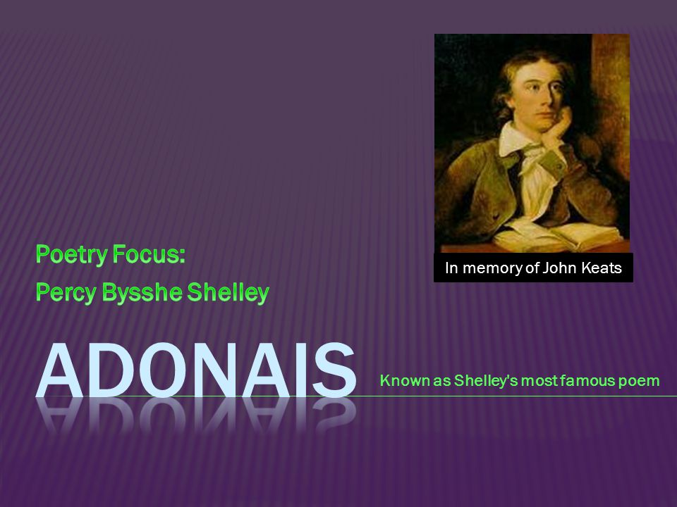 Known as Shelley's most famous poem In memory of John Keats