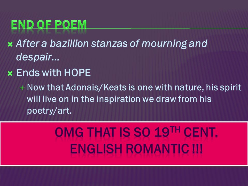 AAfter a bazillion stanzas of mourning and despair… EEnds with HOPE NNow that Adonais/Keats is one with nature, his spirit will live on in the i