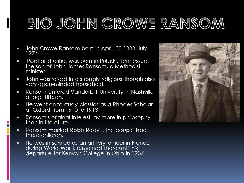  John Crowe Ransom born in April, 30 1888-July 1974.