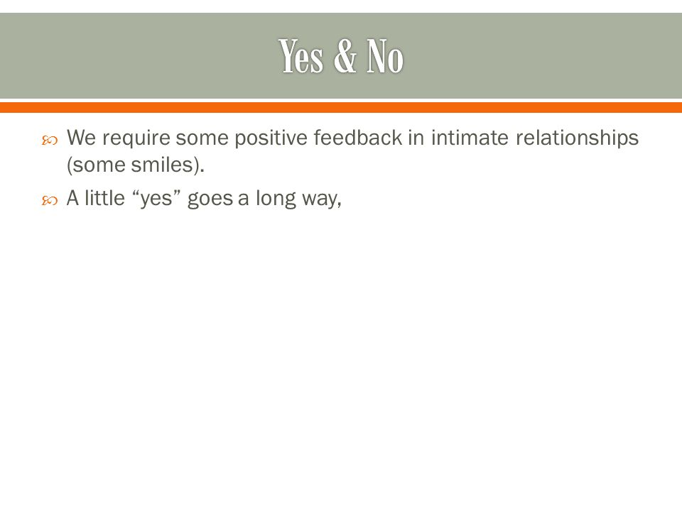  We require some positive feedback in intimate relationships (some smiles).