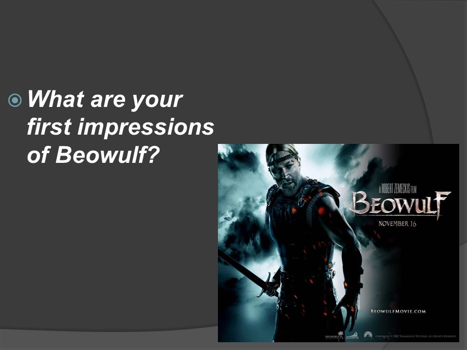  What are your first impressions of Beowulf