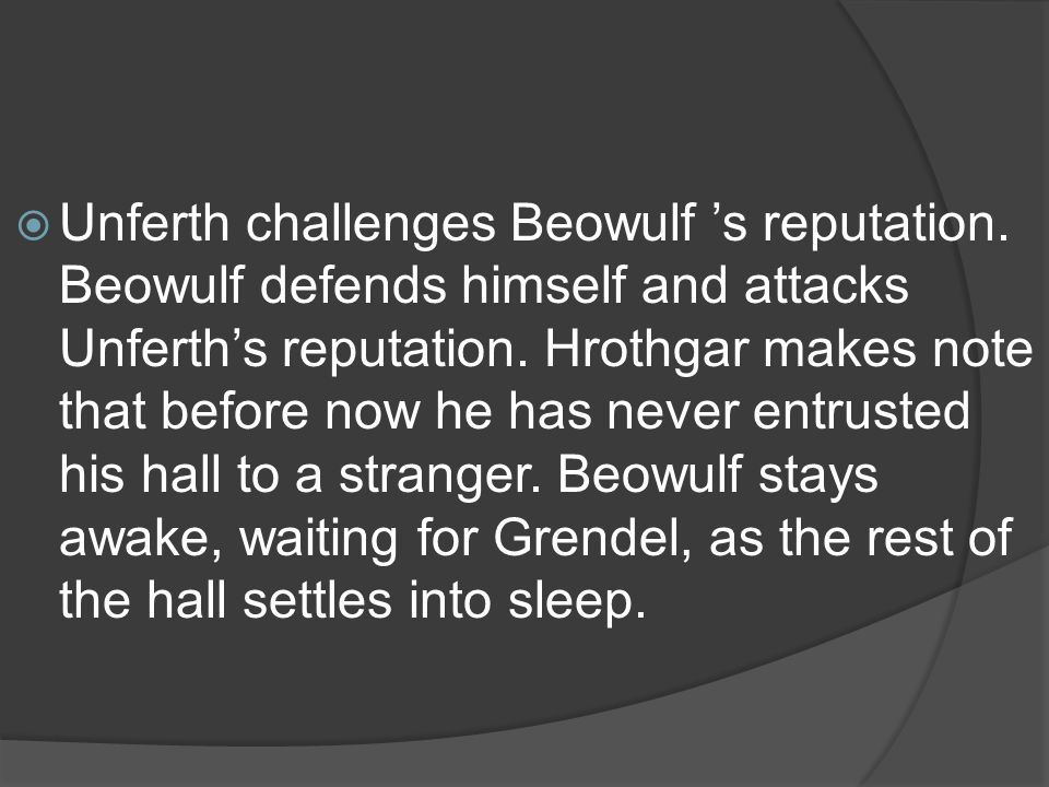  Unferth challenges Beowulf 's reputation.