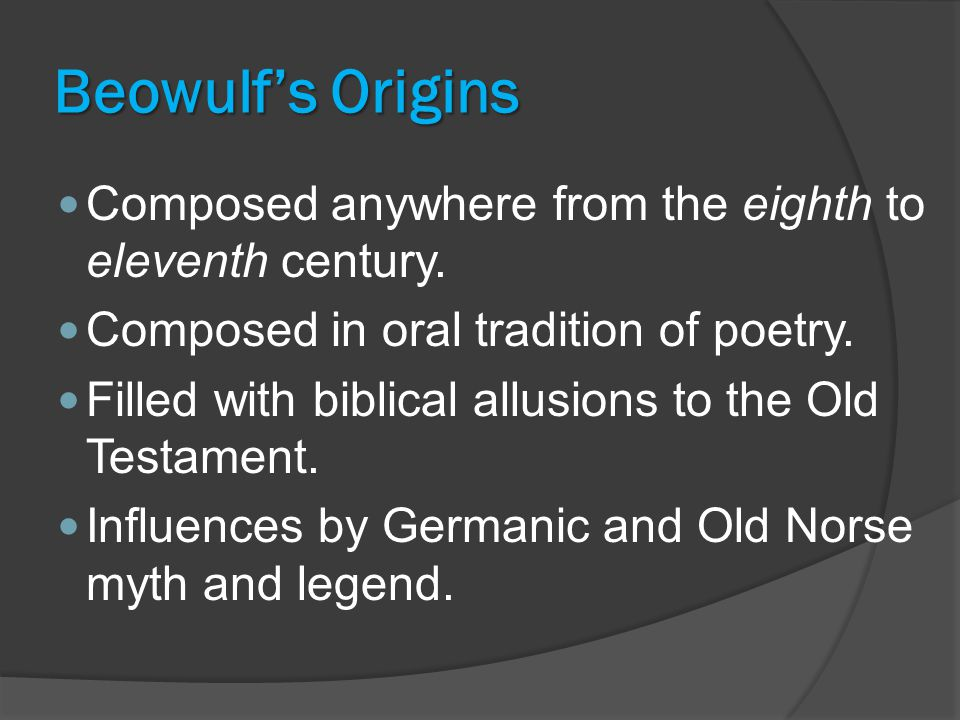 Beowulf's Origins Composed anywhere from the eighth to eleventh century.