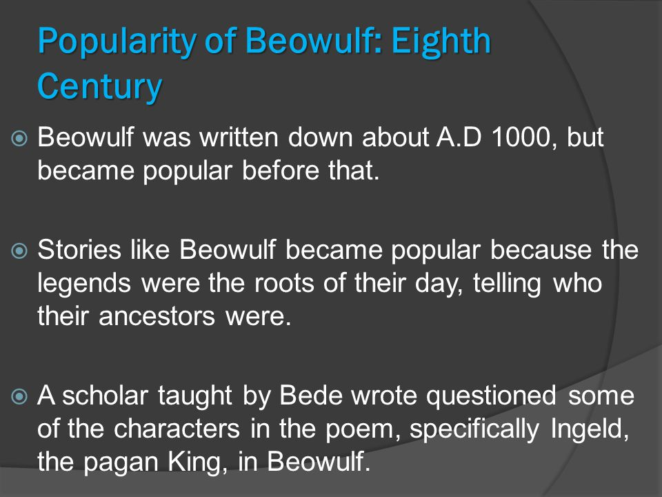 Popularity of Beowulf: Eighth Century  Beowulf was written down about A.D 1000, but became popular before that.