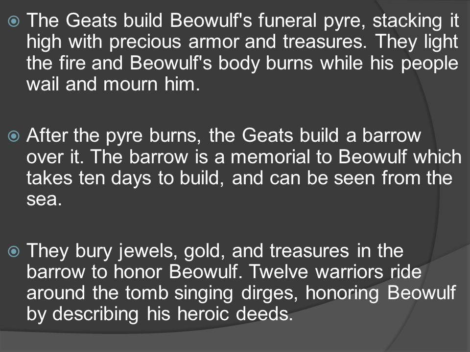  The Geats build Beowulf s funeral pyre, stacking it high with precious armor and treasures.