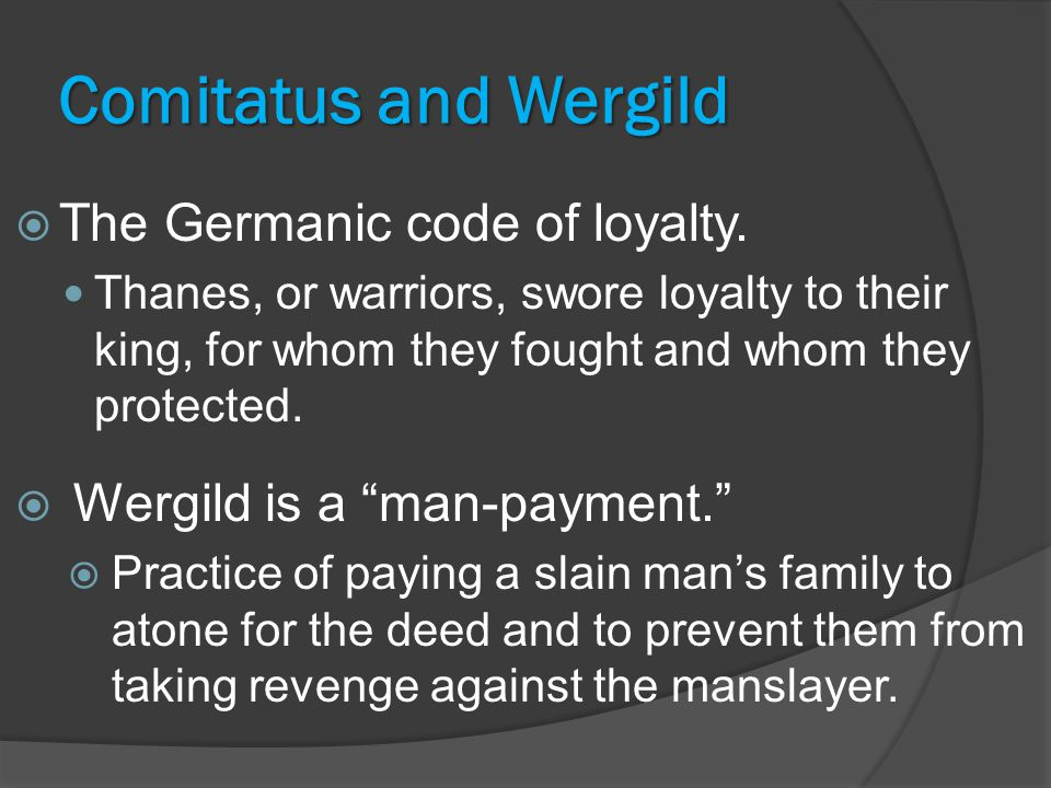 Comitatus and Wergild  The Germanic code of loyalty.