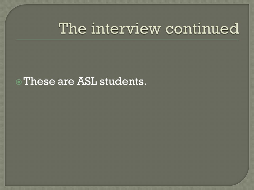  These are ASL students.