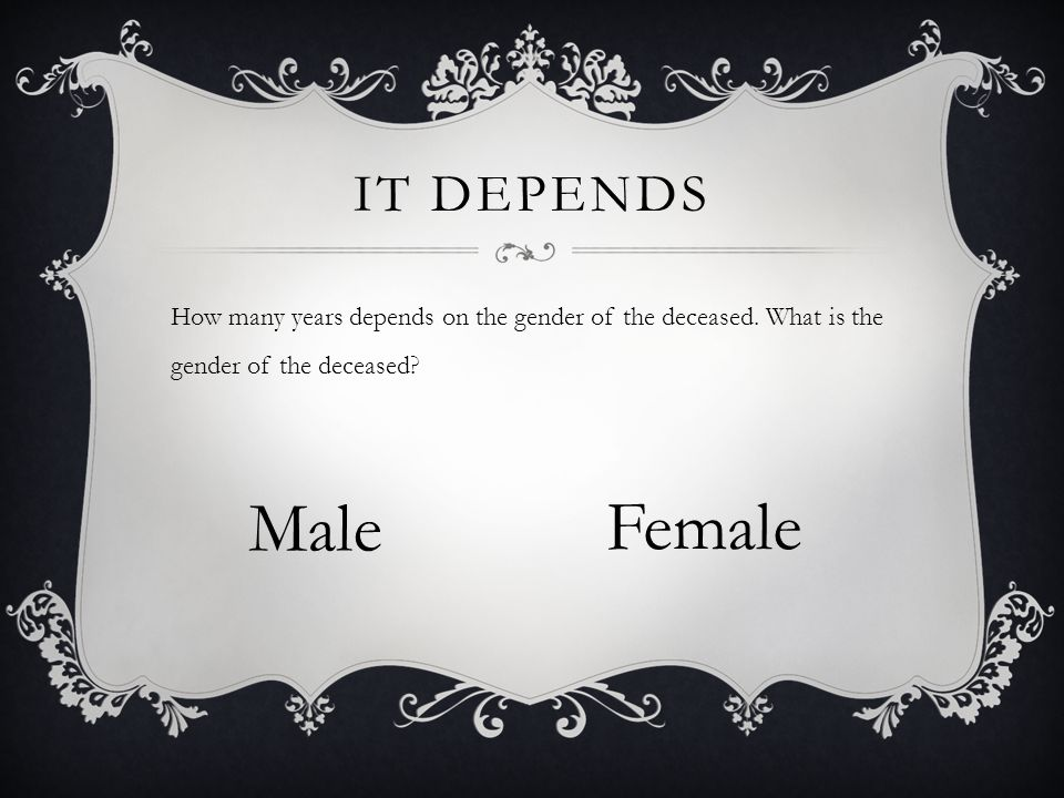 IT DEPENDS How many years depends on the gender of the deceased.