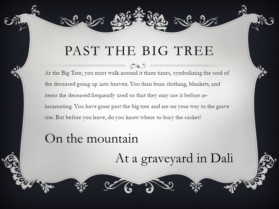 PAST THE BIG TREE At the Big Tree, you must walk around it three times, symbolizing the soul of the deceased going up into heaven.