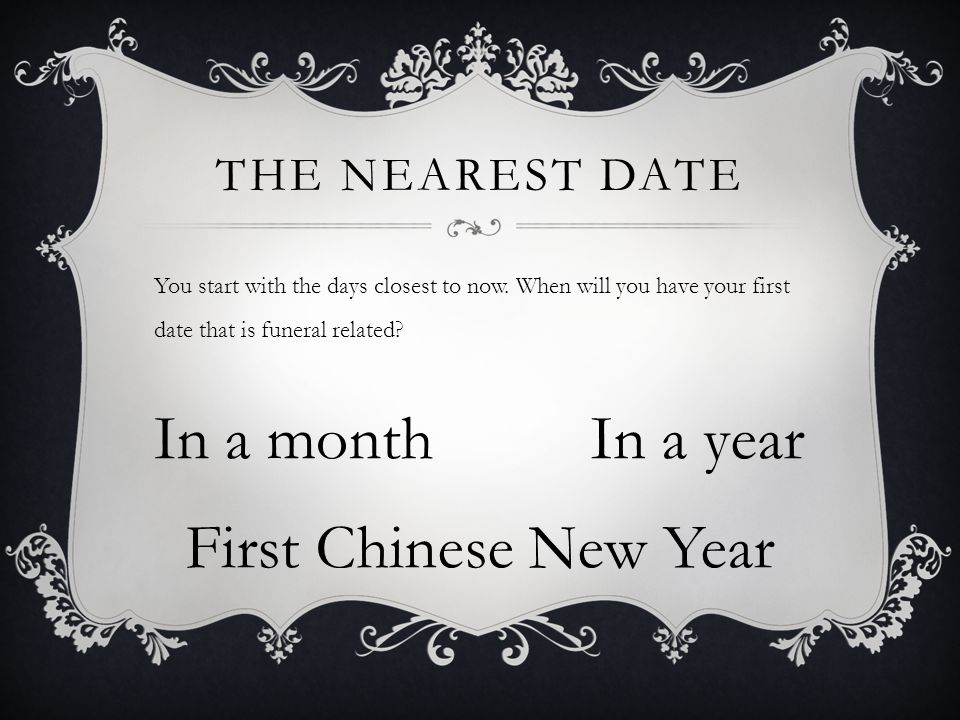 THE NEAREST DATE You start with the days closest to now.