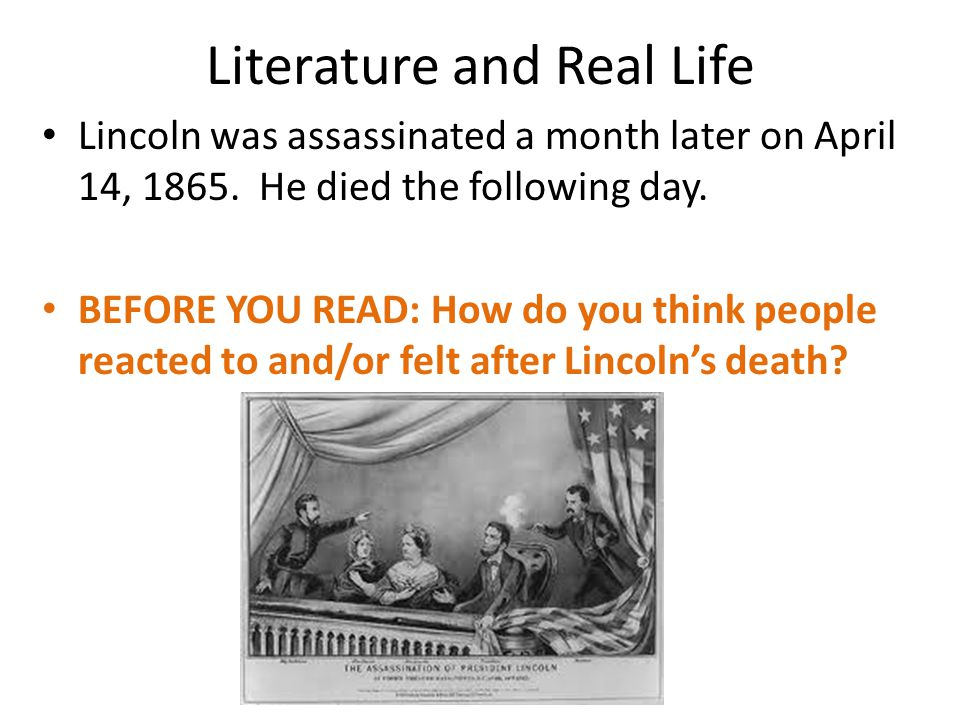 Literature and Real Life Lincoln was assassinated a month later on April 14, 1865.