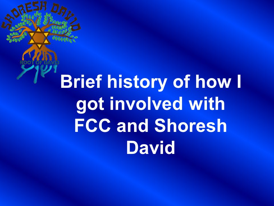 Brief history of how I got involved with FCC and Shoresh David
