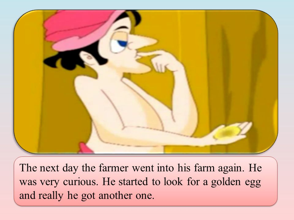 The next day the farmer went into his farm again. He was very curious.