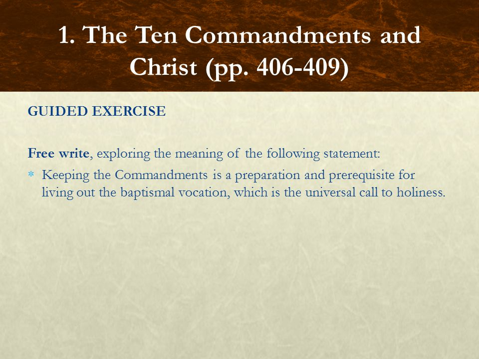 GUIDED EXERCISE Free write, exploring the meaning of the following statement:  Keeping the Commandments is a preparation and prerequisite for living out the baptismal vocation, which is the universal call to holiness.