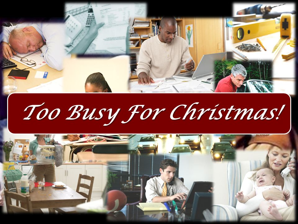 Too Busy For Christmas!