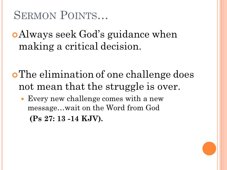 S ERMON P OINTS … Always seek God's guidance when making a critical decision.