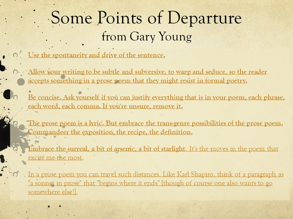 Some Points of Departure from Gary Young Use the spontaneity and drive of the sentence.