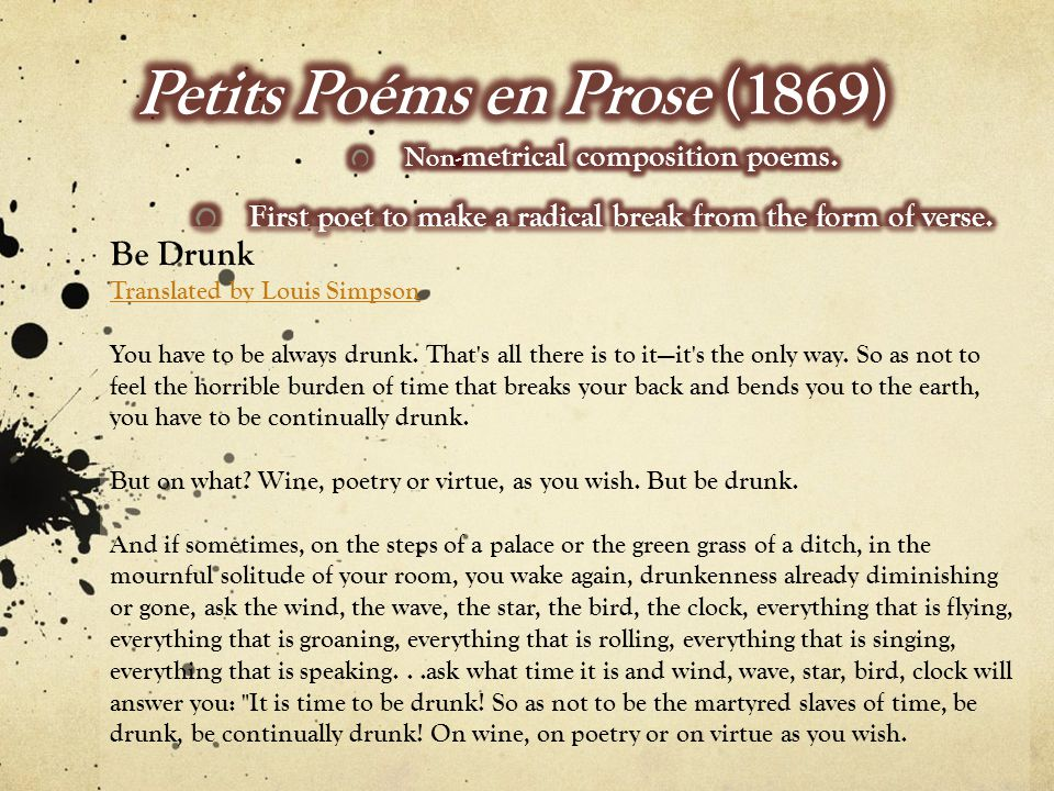 Be Drunk Translated by Louis Simpson You have to be always drunk.