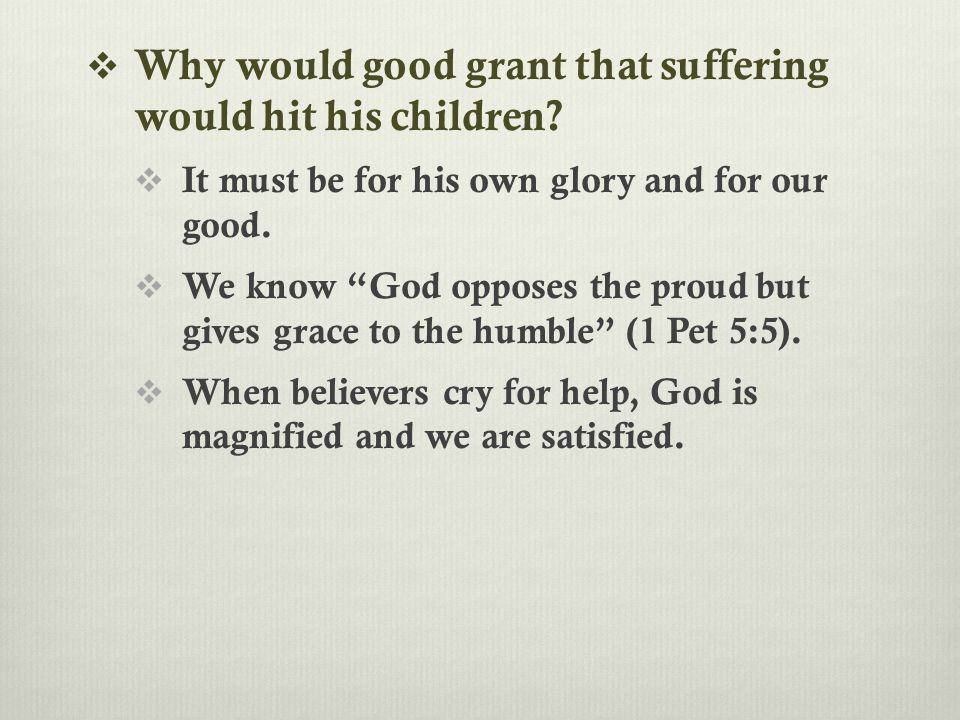  Why would good grant that suffering would hit his children.