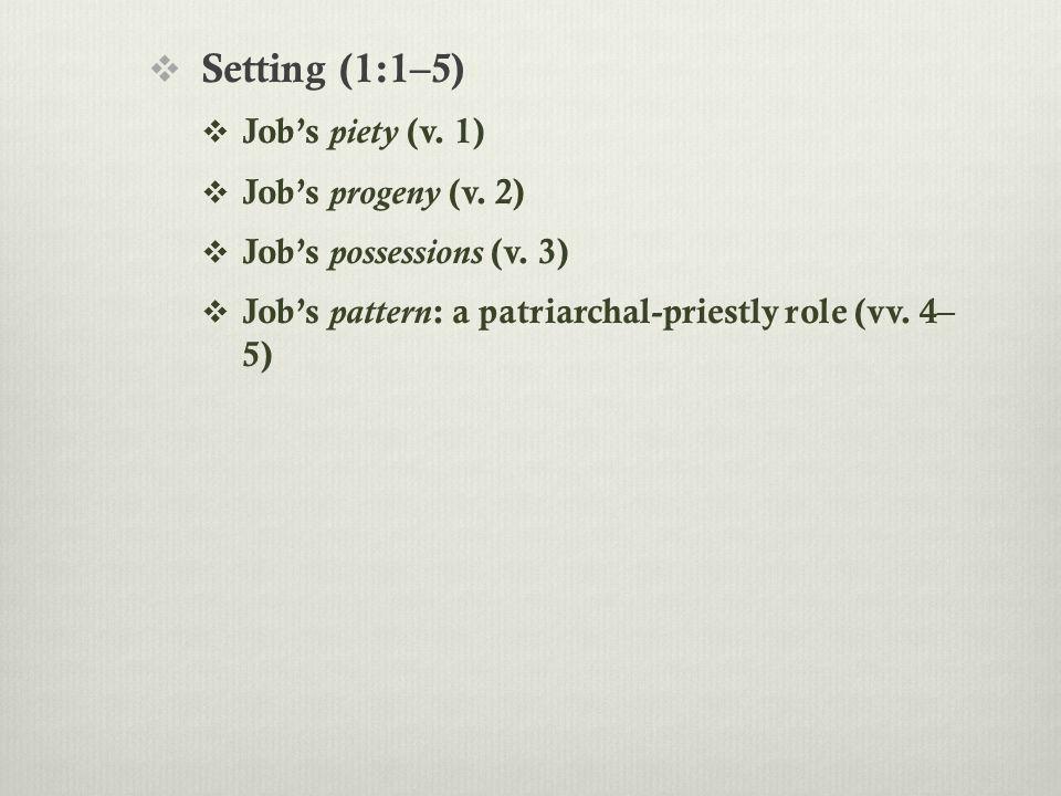  Setting (1:1–5)  Job's piety (v. 1)  Job's progeny (v.