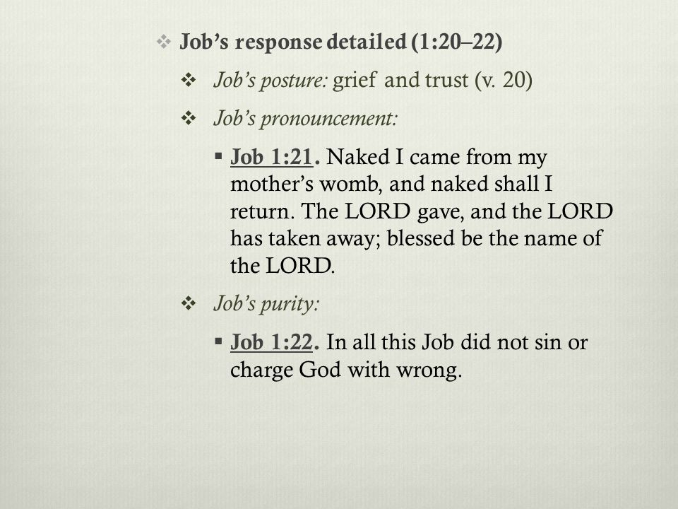  Job's response detailed (1:20–22)  Job's posture: grief and trust (v.